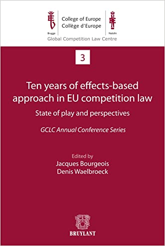 Ten years of effects- Based approach in EU competition law (Global Competition Law Centre Book 3)