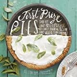 First Prize Pies: Shoo-Fly, Candy Apple & Other Deliciously Inventive Pies for Every Week of the Year (And More)