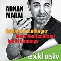 Adnan für Anfänger: Mein Deutschland heißt Almanya Hörbuch von Adnan Maral Gesprochen von: Adnan Maral