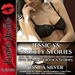 Jessica's Smutty Stories: Anal Sex, Threesomes, Lesbian Sex, and More: Five Explicit Erotica Stories | Jessica Silver