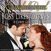 Boss Likes Curves: A Curvy Girl's Billionaire: A Curvy Girl's Guide to Love, Book 2 | Kristabel Reed