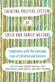 Creating Positive Systems of Child and Family Welfare: Congruence with the Everyday Lives of Children and Parents