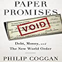 Paper Promises: Debt, Money, and the New World Order Audiobook by Philip Coggan Narrated by George Backman