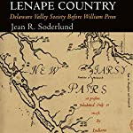 Lenape Country: Delaware Valley Society Before William Penn | Jean R. Soderlund