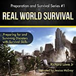 Real World Survival: Preparing for and Surviving Disasters | Richard G. Lowe, Jr.