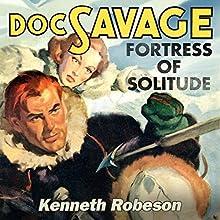Fortress of Solitude: Doc Savage, Book 23 Audiobook by Kenneth Robeson Narrated by Jay Snyder, Jeena Yi, David Marantz, Marc Vietor, Carol Monda, LJ Ganser