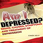Am I Depressed: Signs, Causes, Symptoms and Treatment of Depression | Cindy Help