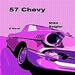 57 Chevy   Mike Seigler