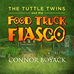 The Tuttle Twins and the Food Truck Fiasco! | Connor Boyack