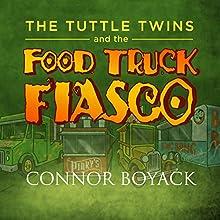The Tuttle Twins and the Food Truck Fiasco! | Livre audio Auteur(s) : Connor Boyack Narrateur(s) : Nancy Peterson