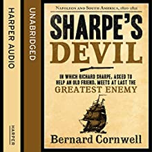 Sharpe's Devil: Napoleon and South America, 1820 - 1821: The Sharpe Series, Book 21 (       UNABRIDGED) by Bernard Cornwell Narrated by Rupert Farley