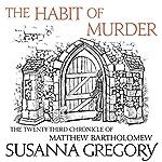 The Habit of Murder: The Twenty-Third Chronicle of Matthew Bartholomew | Susanna Gregory