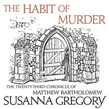 The Habit of Murder: The Twenty-Third Chronicle of Matthew Bartholomew Audiobook by Susanna Gregory Narrated by David Thorpe