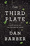 The Third Plate Field Notes on the Future of Food