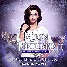 Moon Tortured: Sky Brooks Series, Book 1 Audiobook by McKenzie Hunter Narrated by Jorjeana Marie