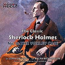 The Yoxley Case  by Sir Arthur Conan Doyle Narrated by Sir John Gielgud, Sir Ralph Richardson