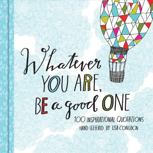 Whatever You Are, Be a Good One: 100 Inspirational
