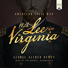 With Lee in Virginia: A Story of the American Civil War | Livre audio Auteur(s) : George Alfred Henty Narrateur(s) : Jim Hodges