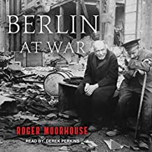 Berlin at War Audiobook by Roger Moorhouse Narrated by Derek Perkins