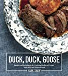 Duck, Duck, Goose: Recipes and Techni...