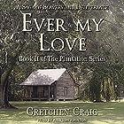 Ever My Love: Plantation Series, Book 2 Hörbuch von Gretchen Craig Gesprochen von: Allyson Johnson