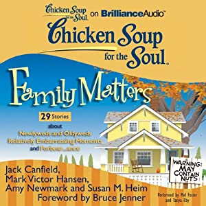 Chicken Soup for the Soul: Family Matters - 29 Stories about Newlyweds and Oldyweds, Relatively Embarrassing Moments, and Forbear...ance | [Jack Canfield, Mark Victor Hansen, Amy Newmark, Susan M. Heim, Bruce Jenner (foreword)]