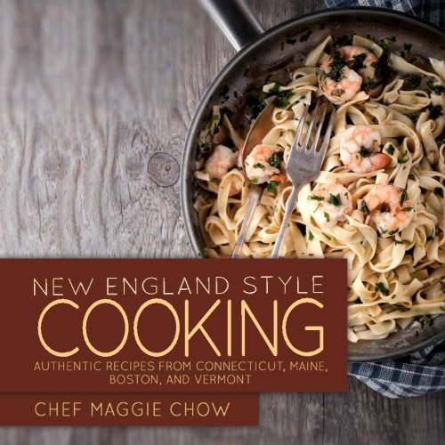 New England Style Cooking: Authentic Recipes from Connecticut, Maine, Boston, and Vermont