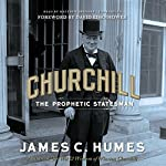 Churchill: The Prophetic Statesman | James C. Humes