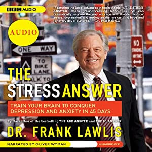 The Stress Answer: Train Your Brain to Conquer Depression and Anxiety in 45 Days | [Dr. Frank Lawlis]