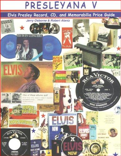 Presleyana V: The Elvis Presley Record, Cd, and Memorabilia Price Guide
