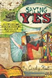 Saying Yes: Accepting God's Amazing Invitation to Artists and the Church (1434799980) by West, Cindy