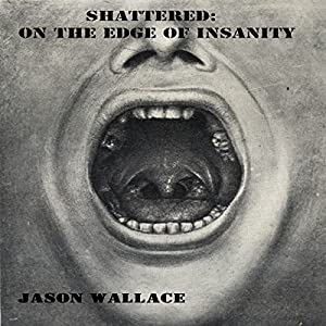 Shattered: On the Edge of Insanity Audiobook