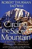 Circling the Sacred Mountain: A Spiritual Adventure Through the Himalayas