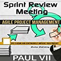Sprint Review Meeting: Agile Project Management: 15 Tips to Demo and Continuously Improve Your Product Audiobook by Paul VII Narrated by Randal Schaffer
