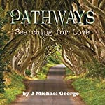 Pathways: Searching for Love, Volume 1 | J. Michael George