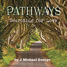 Pathways: Searching for Love, Volume 1 Audiobook by J. Michael George Narrated by Tom Taverna