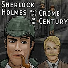 Sherlock Holmes and the Crime of the Century Radio/TV Program by Thomas E. Fuller, Doug Kaye, William Alan Ritch, Andrew Thomas, Alton Leonard Narrated by Loren Collins, Bob Brown, Chelsea Steverson, Dave Schroeder, Rick Perera, Fiona K. Leonard, Pamela Parry