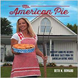 Ms. American Pie: Buttery Good Pie Recipes and Bold Tales