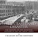 The SS Eastland Disaster: The History of the Deadliest Shipwreck on the Great Lakes Audiobook by  Charles River Editors Narrated by Pam Tierney
