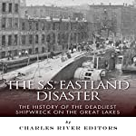The SS Eastland Disaster: The History of the Deadliest Shipwreck on the Great Lakes |  Charles River Editors