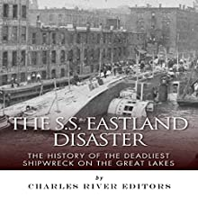 The SS Eastland Disaster: The History of the Deadliest Shipwreck on the Great Lakes (       UNABRIDGED) by Charles River Editors Narrated by Pam Tierney