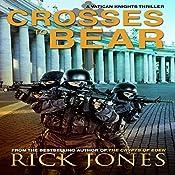 Crosses to Bear: The Vatican Knights, Book 6   Rick Jones