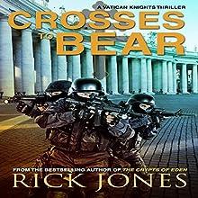 Crosses to Bear: The Vatican Knights, Book 6 Audiobook by Rick Jones Narrated by Matt Guardabascio