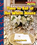 img - for Time to Eat at the White House (Scholastic News Nonfiction Readers: Let's Visit the White House) book / textbook / text book