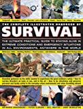 img - for The Complete Illustrated Handbook of Survival: The Ultimate Practical Guide To Staying Alive In Extreme Conditions And Emergency Situations In All Environments, Anywhere In The World book / textbook / text book
