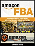 Amazon FBA: Step By Step Instructions on How To Earn Money With FBA (Amazon FBA, amazon fba business, amazon fba selling)