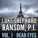 Ransom, P.I.: Dead Eyes, Volume One Audiobook by Luke Shephard Narrated by Steven Jay Cohen