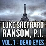 Ransom, P.I.: Dead Eyes, Volume One | Luke Shephard