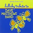 Sleepytime Tunes: Lullaby Trib Dave Matthews