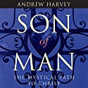 Son of Man: The Mystical Path to Christ (       UNABRIDGED) by Andrew Harvey Narrated by Andrew Harvey